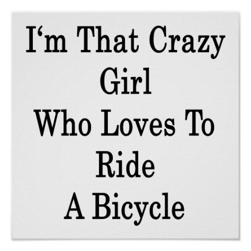 I'm That Crazy Girl Who Loves To Ride A Bicycle Print