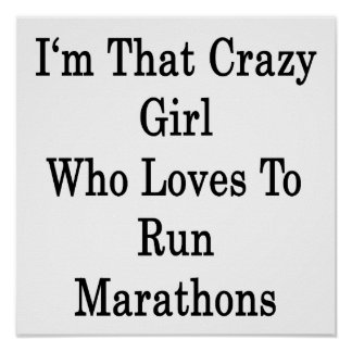 I'm That Crazy Girl Who Loves To Run Marathons Poster