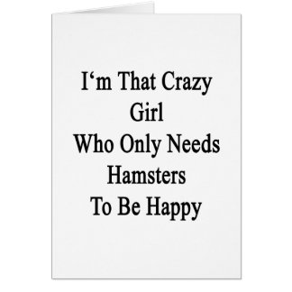 I'm That Crazy Girl Who Only Needs Hamsters To Be Note Card