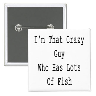 I'm That crazy Guy Who Has Lots Of Fish 15 Cm Square Badge
