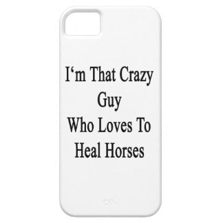 I'm That Crazy Guy Who Loves To Heal Horses iPhone 5 Case