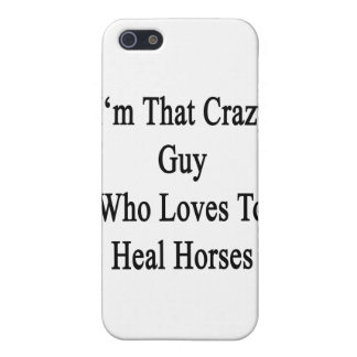 I'm That Crazy Guy Who Loves To Heal Horses iPhone 5 Cases