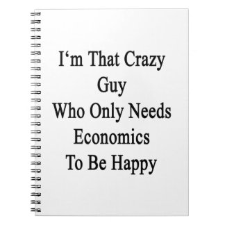 I'm That Crazy Guy Who Only Needs Economics To Be Notebooks