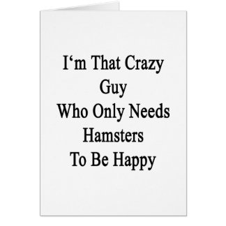 I'm That Crazy Guy Who Only Needs Hamsters To Be H Note Card