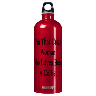 I'm That Crazy Woman Who Loves Being A Cellist SIGG Traveller 1.0L Water Bottle