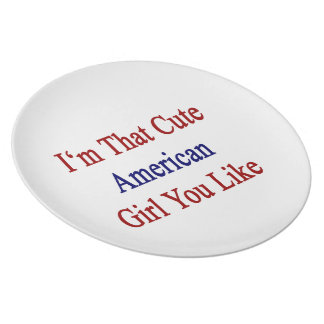 I'm That Cute American Girl You Like. Plate
