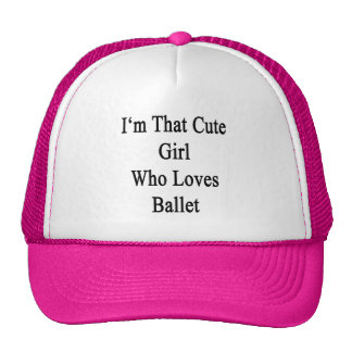 I'm That Cute Girl Who Loves Ballet Hat