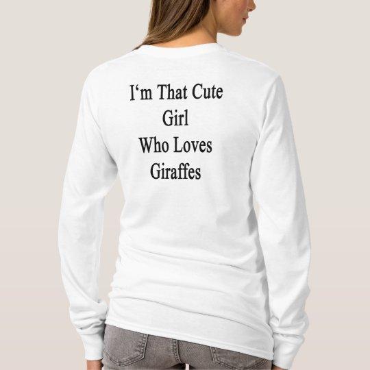 I'm That Cute Girl Who Loves Giraffes T-Shirt