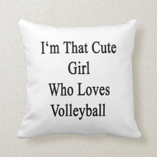 I'm That Cute Girl Who Loves Volleyball Cushion