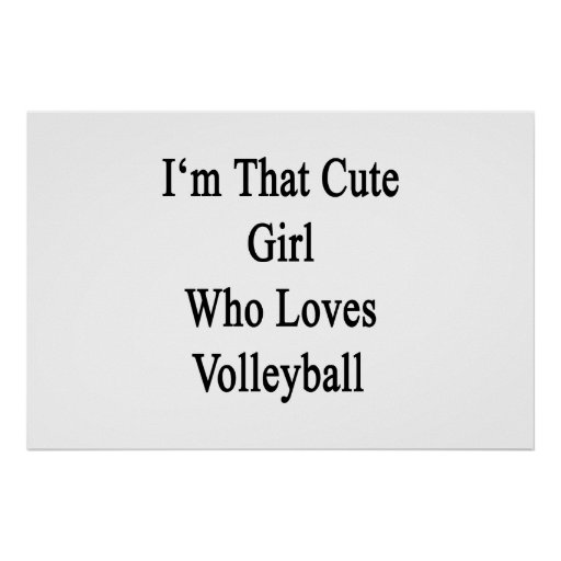 I'm That Cute Girl Who Loves Volleyball Poster