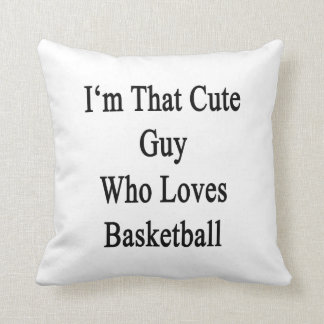 I'm That Cute Guy Who Loves Basketball Cushion