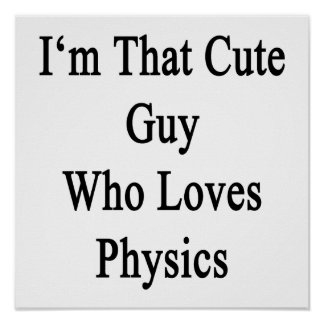 I'm That Cute Guy Who Loves Physics. Poster