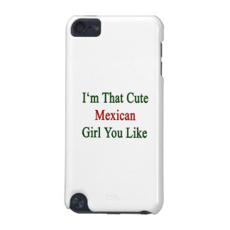 I'm That Cute Mexican Girl You Like iPod Touch (5th Generation) Cases