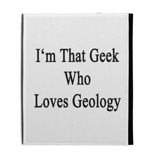 I'm That Geek Who Loves Geology iPad Cases