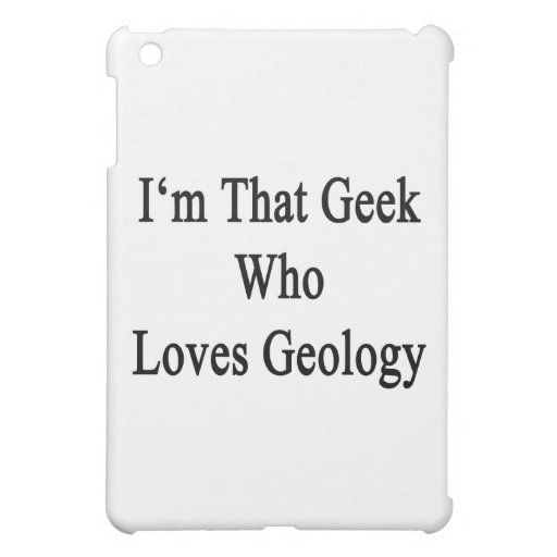 I'm That Geek Who Loves Geology Case For The iPad Mini