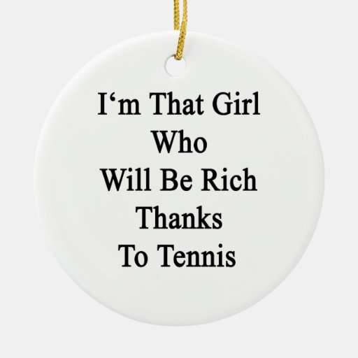 I'm That Girl Who Will Be Rich Thanks To Tennis Round Ceramic Decoration