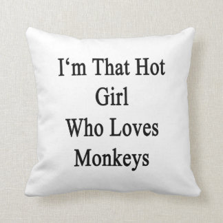 I'm That Hot Girl Who Loves Monkeys Cushion