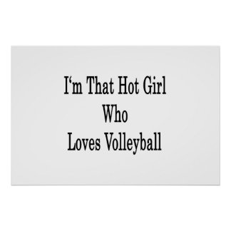 I'm That Hot Girl Who Loves Volleyball Posters