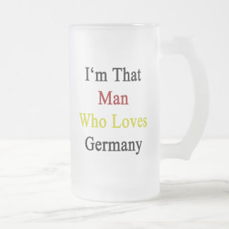 I'm That Man Who Loves Germany Frosted Glass Mug