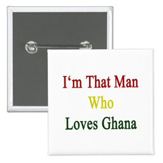 I'm That Man Who Loves Ghana Buttons
