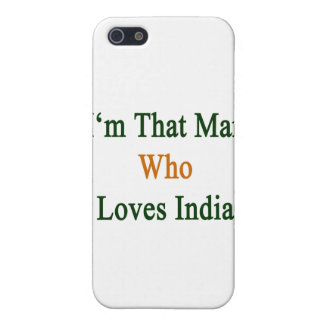 I'm That Man Who Loves India Case For iPhone 5