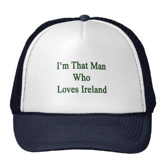 I'm That Man Who Loves Ireland Hat
