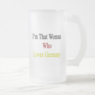 I'm That Woman Who Loves Germany Glass Beer Mugs