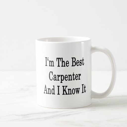 I'm The Best Carpenter And I Know It Coffee Mugs