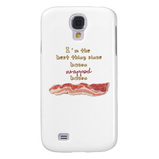 """""""I'm The Best Thing Since Bacon Wrapped Bacon"""" Galaxy S4 Covers"""