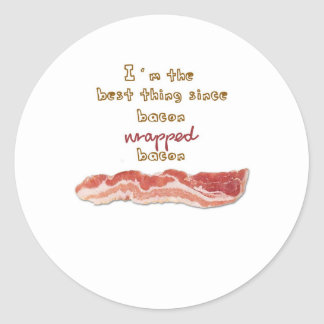 """""""I'm The Best Thing Since Bacon Wrapped Bacon"""" Round Sticker"""