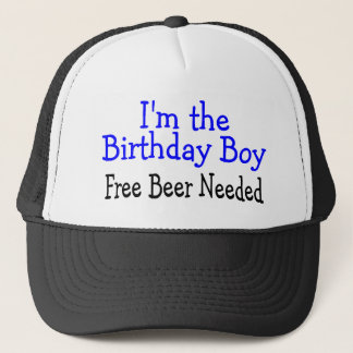 Im The Birthday Boy Free Beer Needed Trucker Hat