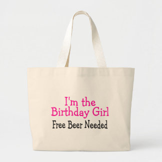 Im The Birthday Girl Free Beer Needed Large Tote Bag