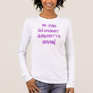 I'm The Blondest Brunette Ever! Long Sleeve T-Shirt