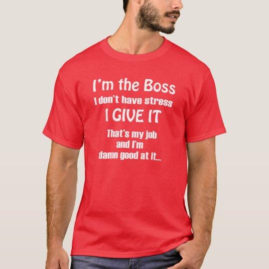 I'M THE BOSS FUNNY T-SHIRT