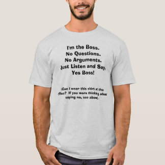 I'm the Boss. Funny Tee w/ front/back quotes
