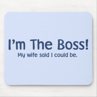 I'm the Boss My Wife Said So Mouse Pads
