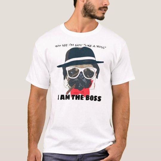 I'm the boss - pug T-Shirt