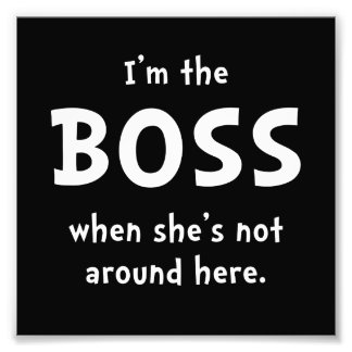 Im The Boss Shes Not Around Photograph