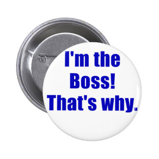 Im the Boss Thats Why 6 Cm Round Badge