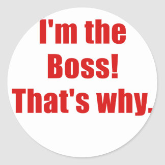 Im the Boss Thats Why Stickers