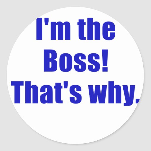 Im the Boss Thats Why Sticker