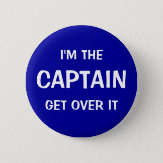 I'm the Captain. Get over it - funny 6 Cm Round Badge