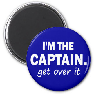 I'm the Captain. Get over it - funny 6 Cm Round Magnet