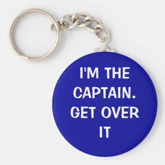 I'm the Captain. Get over it - funny Basic Round Button Key Ring