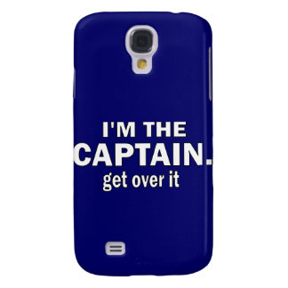 I'm the Captain. Get over it. - Funny Boating Samsung Galaxy S4 Cover