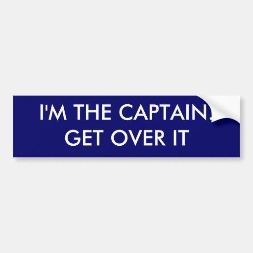 I'm the Captain. Get over it - funny Bumper Sticker