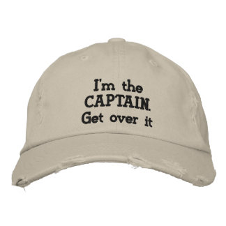 I'm the Captain. Get over it - funny Embroidered Baseball Cap