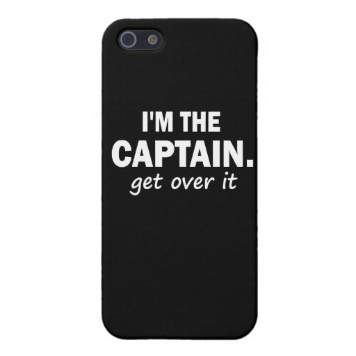 I'm the Captain. Get over it - funny iPhone 5/5S Cases