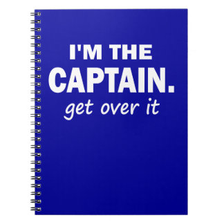 I'm the Captain. Get over it - funny Spiral Notebooks