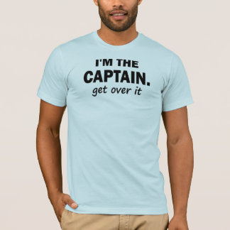 I'm the Captain. Get over it - funny T-Shirt
